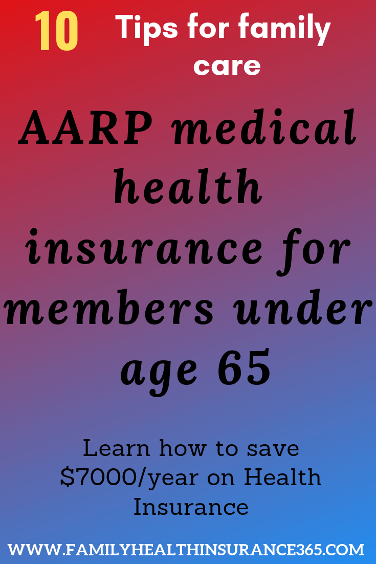 Aarp Medicalhealthinsurance For Members Under Age 65 Why Not