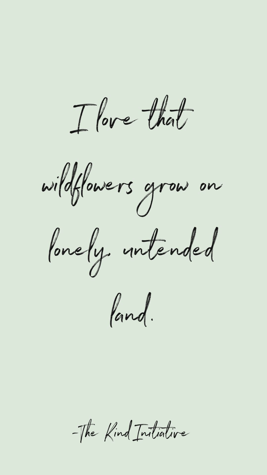"i love that wildflowers grow on lonely untended land "" quotes"