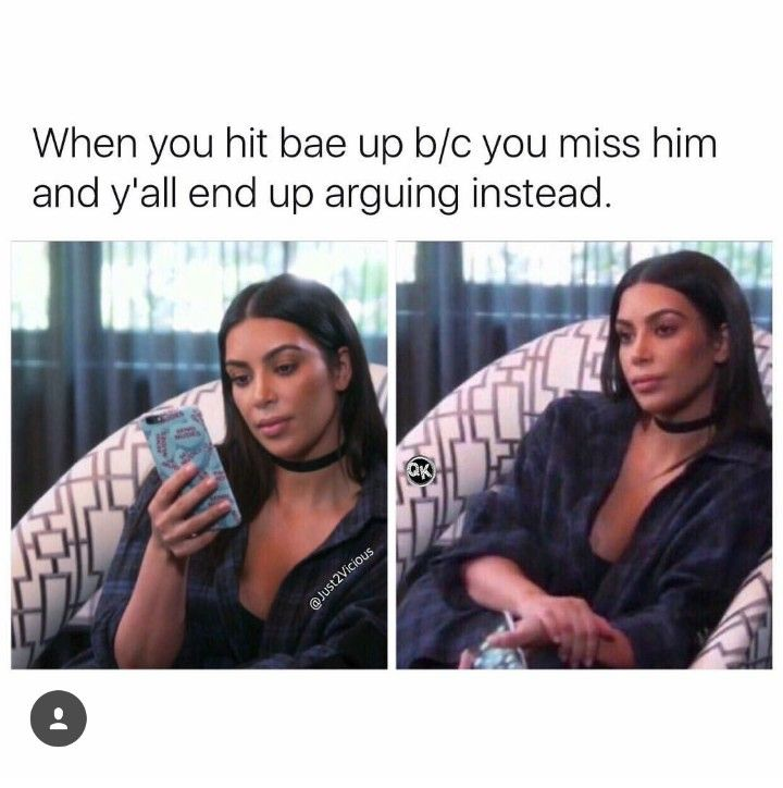 When You Hit Bae Up Because You Miss Him And Y All End Up Arguing Instead Arguing With Boyfriend Memes Boyfriend Humor