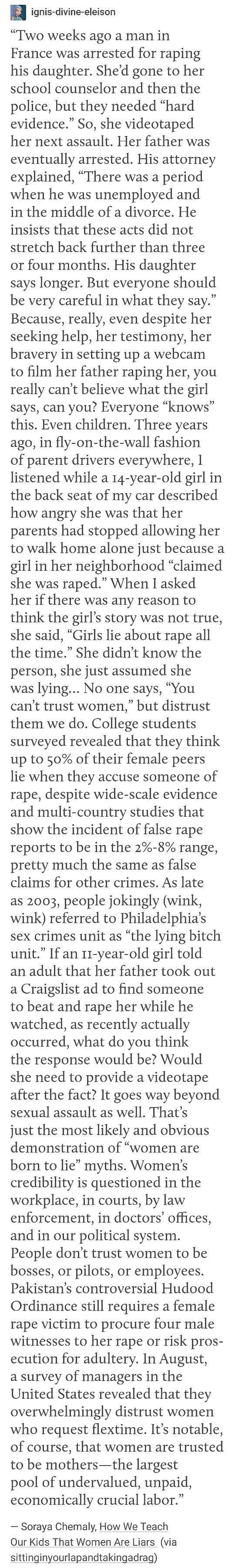 Women's credibility is questioned in the workplace, in courts, by law enforcement, in doctor's offices, and in our political system. When I was younger, after I had recently come out about my grandfather molesting me, I was told, These cases are difficult because you need evidence. I thought, if only I had stuck around long enough to videotape him. It's extremely disheartening to know that, either way, it wouldn't have made a difference - #cases #courts #credibility #difference #difficult