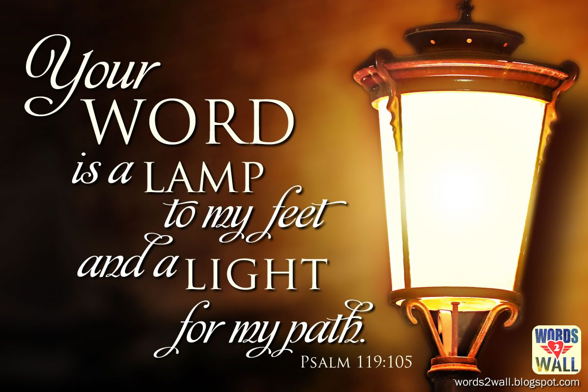 Scriptures From The Bible Your Word Is A Lamp To My Feet And A Light For My Path Psalms Scripture Images Psalm 119 105