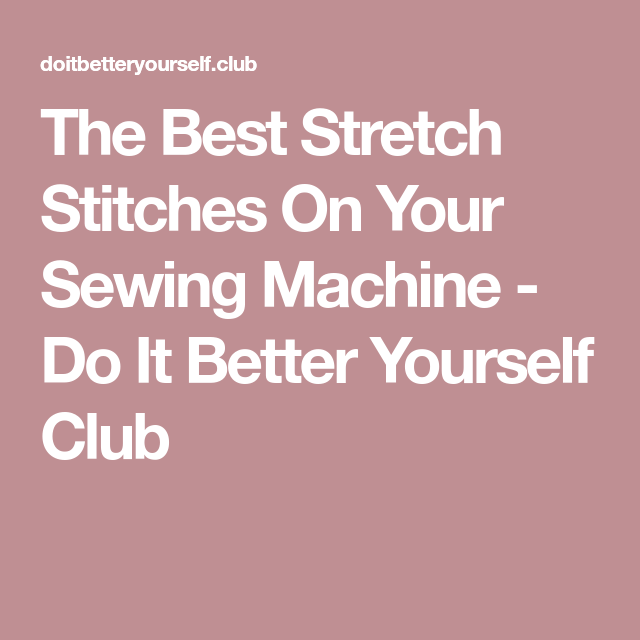 The Best Stretch Stitches On Your Sewing Machine Stitch Sewing Fascinating Stretch Stitch Sewing Machine