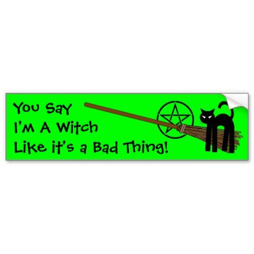 You say im a witch like its a bad thing pagan wiccan bumper
