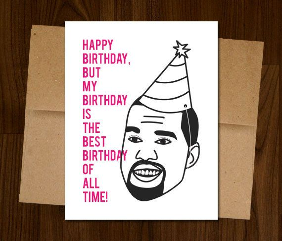 Pin By Jacks On Thy Brain Funny Birthday Cards Kanye West Card Birthday Cards