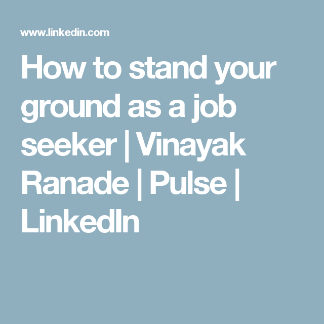 How to stand your ground as a job seeker | Vinayak Ranade | Pulse | LinkedIn
