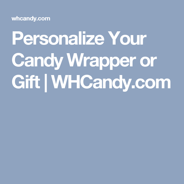 Personalize Your Candy Wrapper or Gift | WHCandy.com