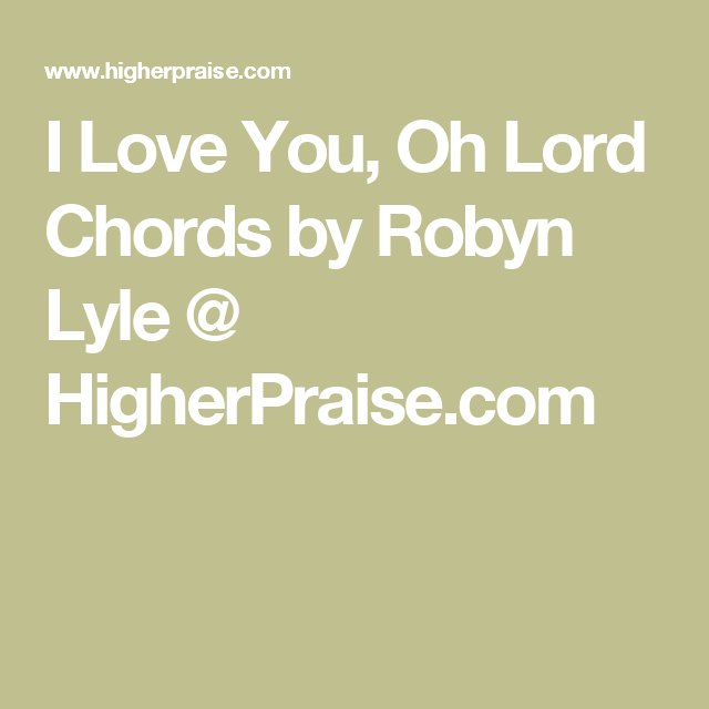 I Love You, Oh Lord Chords by Robyn Lyle @ HigherPraise.com ...