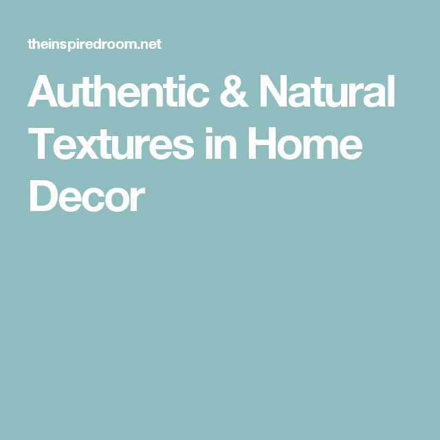 Authentic & Natural Textures in Home Decor