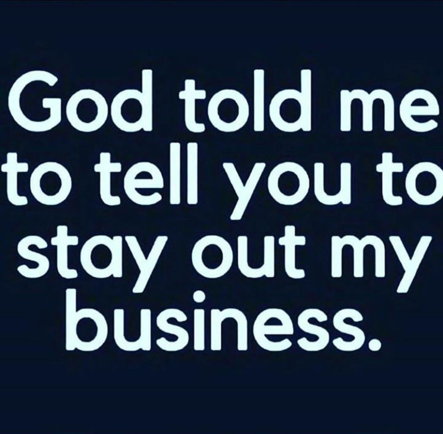 God told me to tell you to stay out my business  | Be Savage