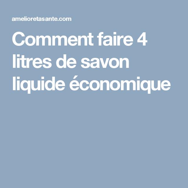 Comment faire 4 litres de savon liquide économique