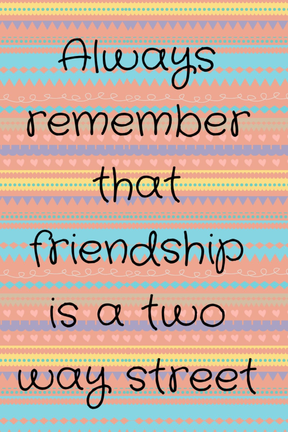 Always Remember That Friendship Is A Two Way Street Thats Deep