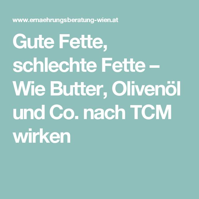 Gute Fette Schlechte Fette Wie Butter Olivenol Und Co Nach Tcm Wirken Tcm Fett Ernahrung