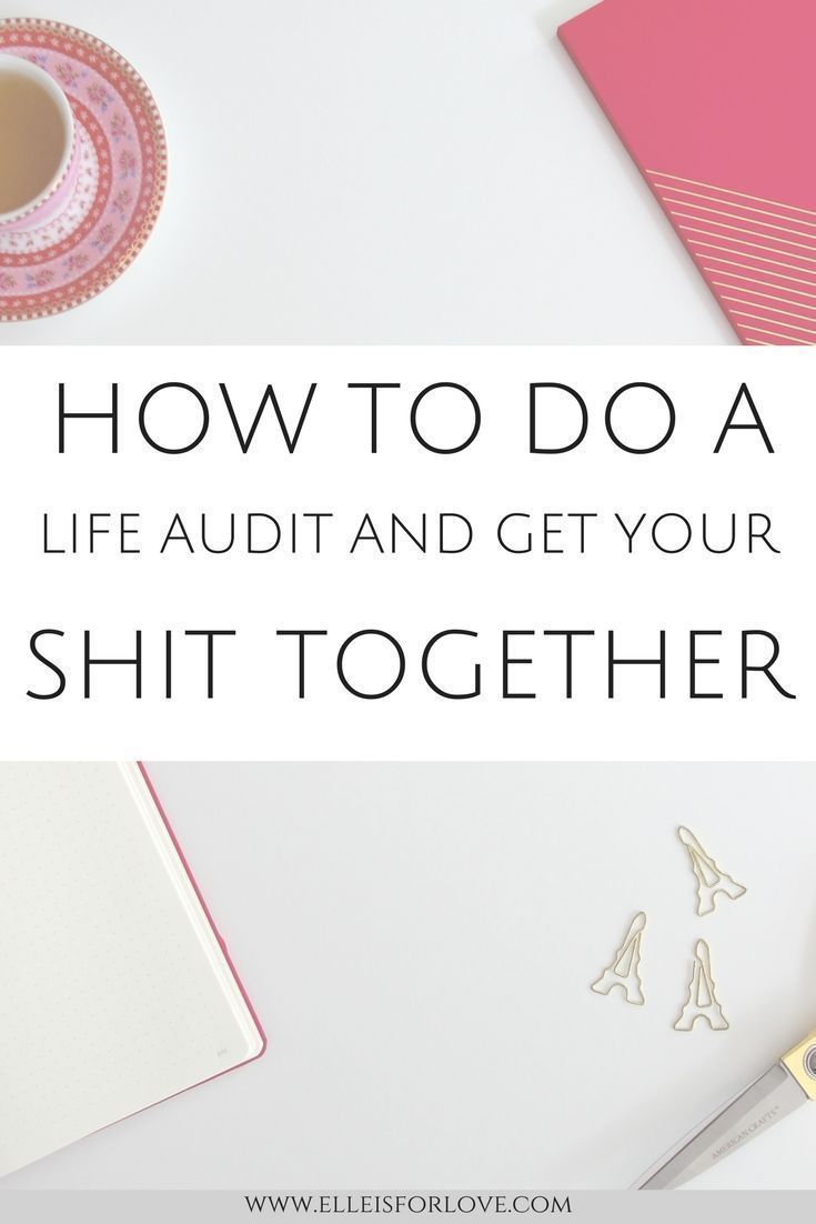 Why you Need to do a Life Audit to Get Your Sh*t Together - Elle is for Love #personalgrowth