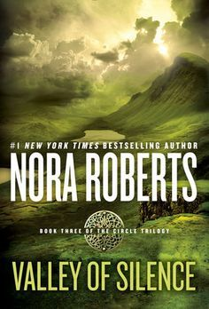 Valley of Silence | Nora Roberts The exciting conclusion of the Circle trilogy (reprint of the 2006 series).  In stores August 9, 2016.