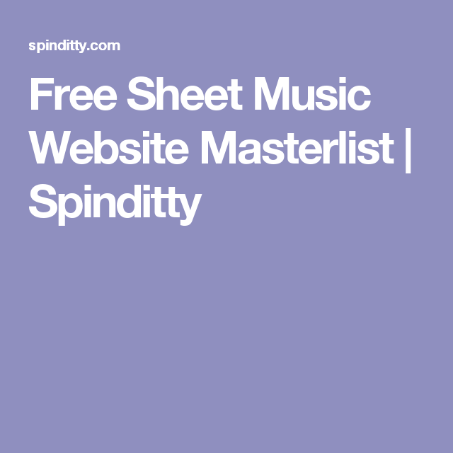 Free Sheet Music Website Masterlist | Spinditty | Free Sheet Music