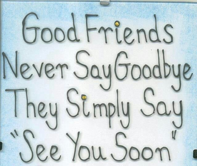 Good friends dont say goodbye Assorted Pinterest Goodbye poem