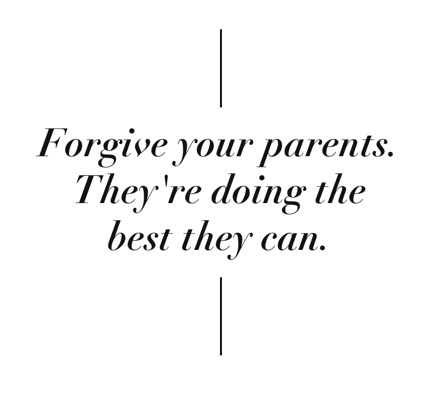 Forgive Your Parents They Re Doing The Best They Can Forgive Forgiveness Parents Quote Forgiveness Forgiving Yourself Life Humor