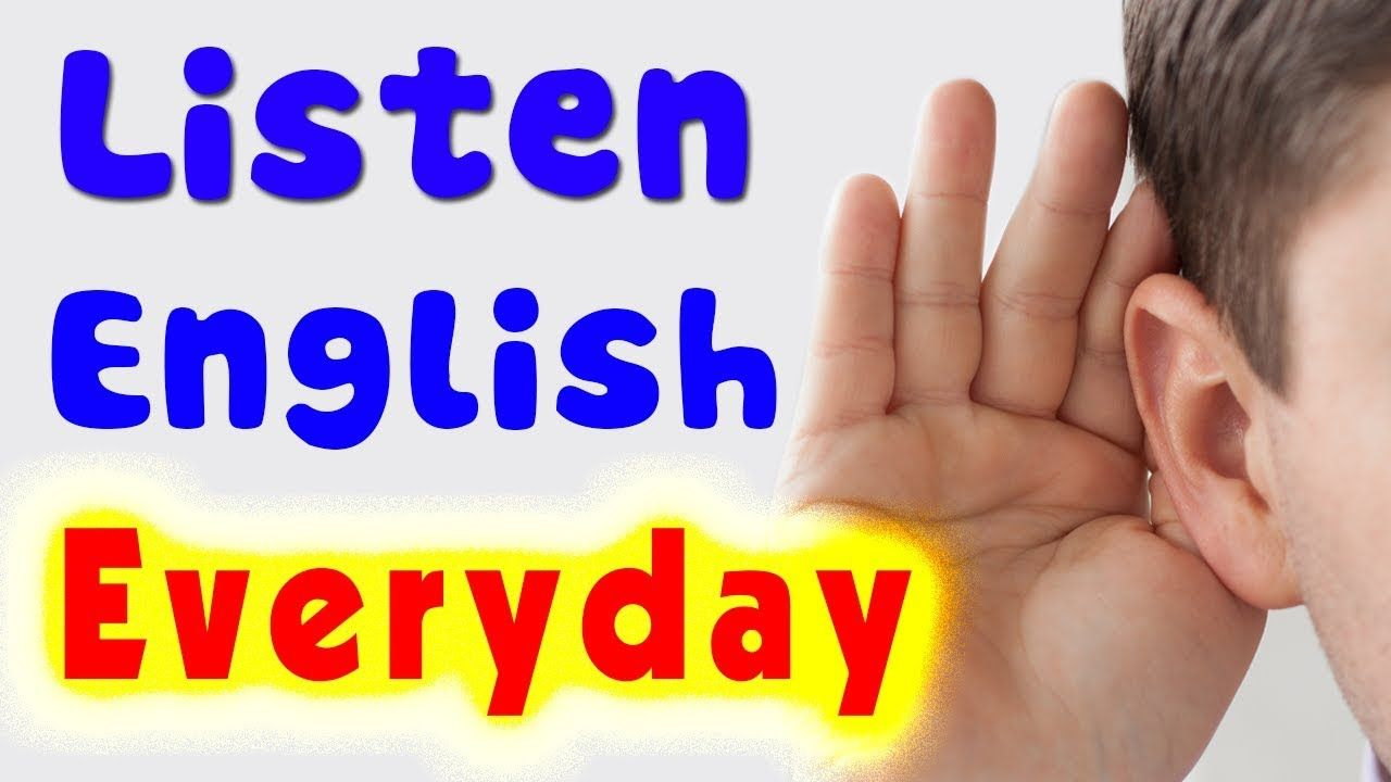 Listen English everyday to Improve English listening skills ...