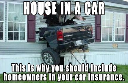 803d7d1190563382b29f0a4eb6263492 with this kind of incident, both auto insurance and homeowners,Auto Insurance Memes