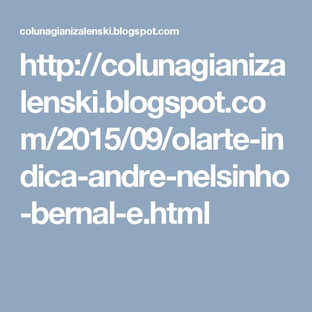 http://colunagianizalenski.blogspot.com/2015/09/olarte-indica-andre-nelsinho-bernal-e.html