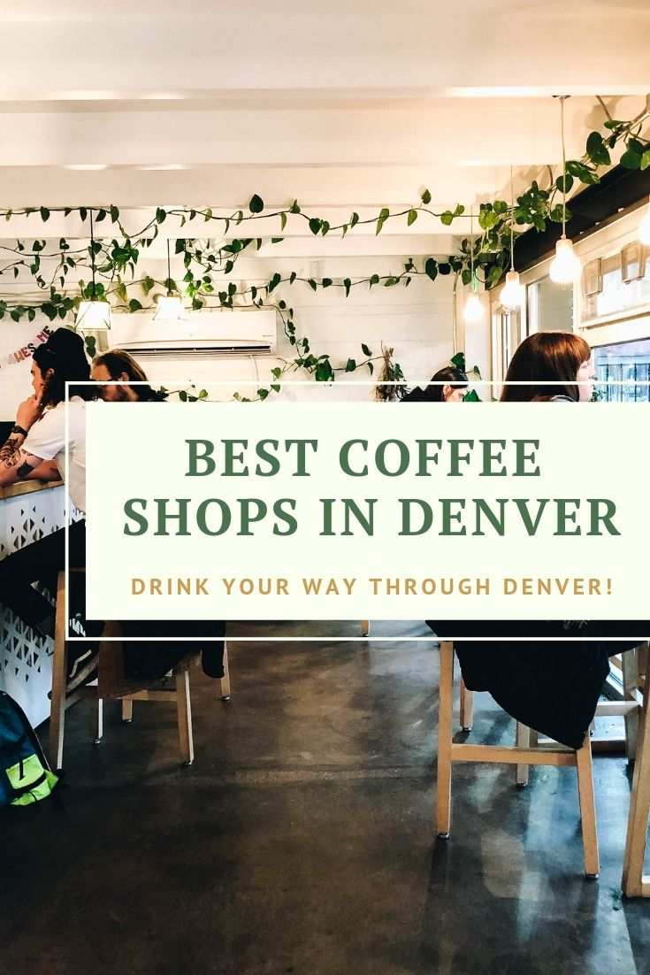 Coffee Shops Worth Visiting in Denver, Colorado #greatcoffee