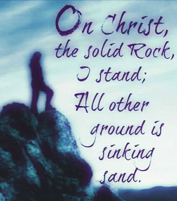 On Christ the solid Rock, I stand; all other ground is sinking sand.   Christian quotes inspirational, Adversity quotes, Love scriptures