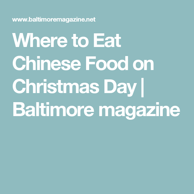 Where to Eat Chinese Food on Christmas Day | Baltimore magazine ...