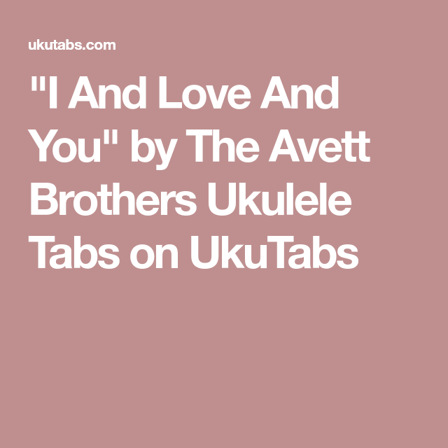 I And Love And You By The Avett Brothers Ukulele Tabs On Ukutabs