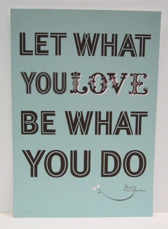 "Find A Job You Love Quote A Play On Rumi's Quote ""let The Beauty Of What You Love Be What You"