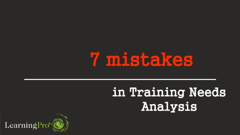 Read more here   wwwlinkedin/pulse/7-mistakes-training - needs analysis