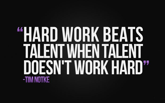 "Image result for Hard work beats talent when talent doesn't work hard."" – Tim Notke"