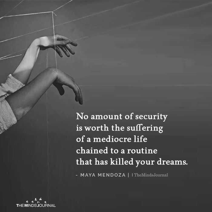 No amount of security is worth the suffering of a mediocre life #routine