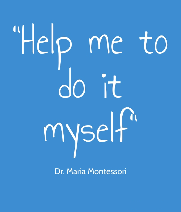 Maria Montessori Quotes: This Quote Sums Up The Montessori Philosophy As Simply As