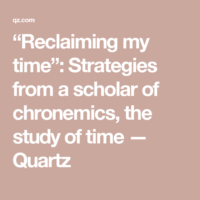 Reclaiming My Time Strategies From A Scholar Of Chronemics The Study Of Time No Time For Me Scholar Study The study of time and how it affects human behavior. pinterest