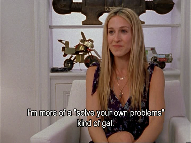Image result for carrie bradshaw im more of a solve your own problems type of gal