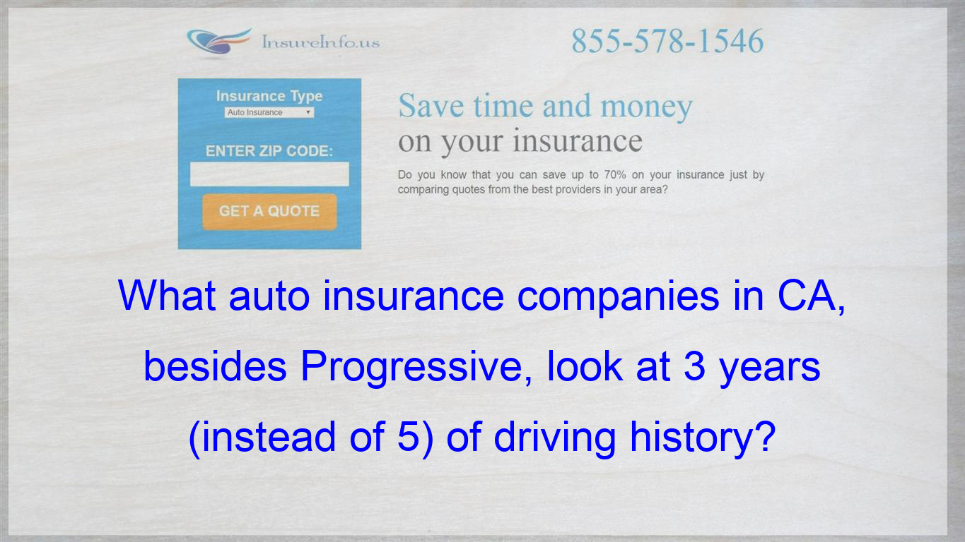 What Auto Insurance Companies In Ca Besides Progressive Look At