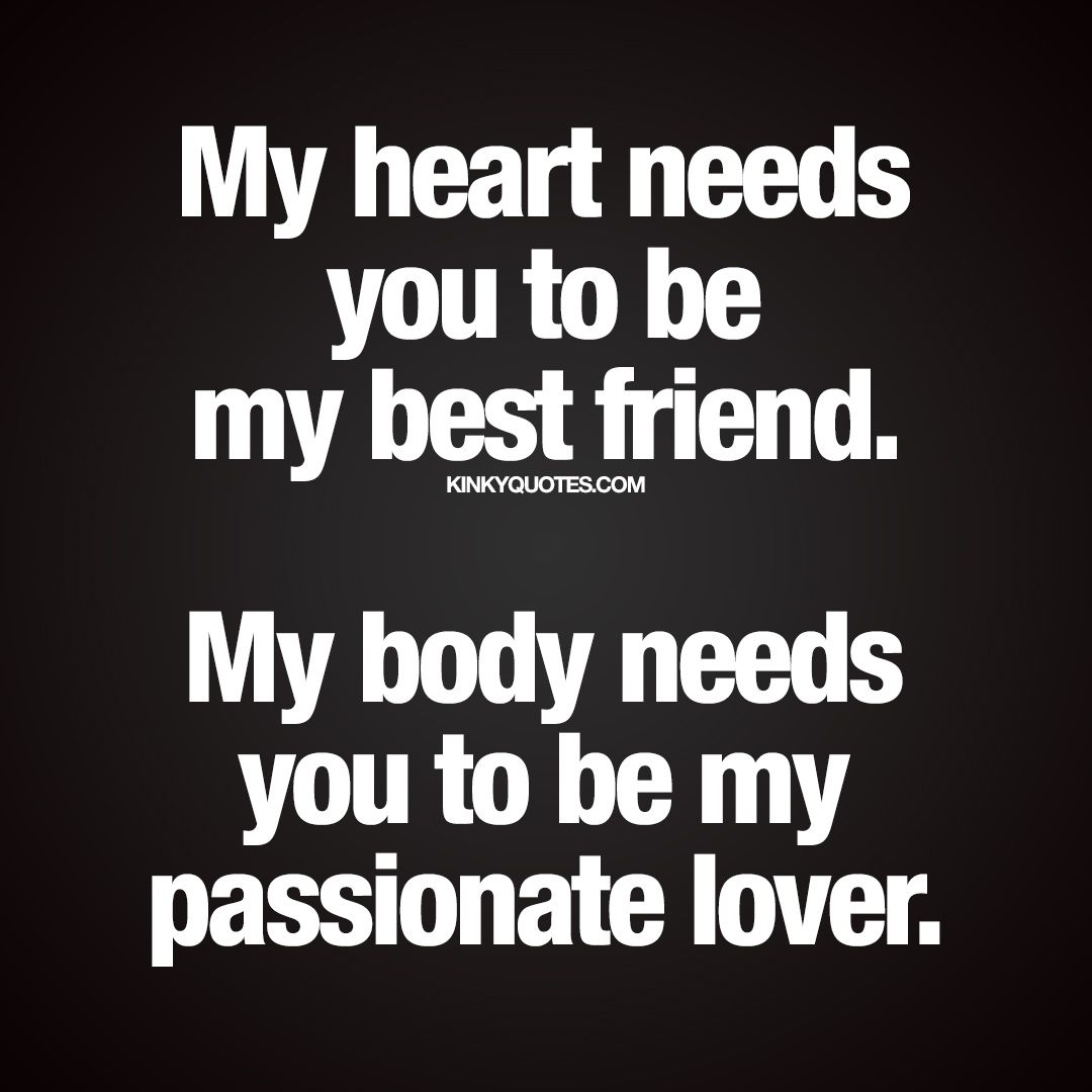 """My heart needs you to be my best friend My body needs you to be my passionate lover "" New naughty relationship quote for you"