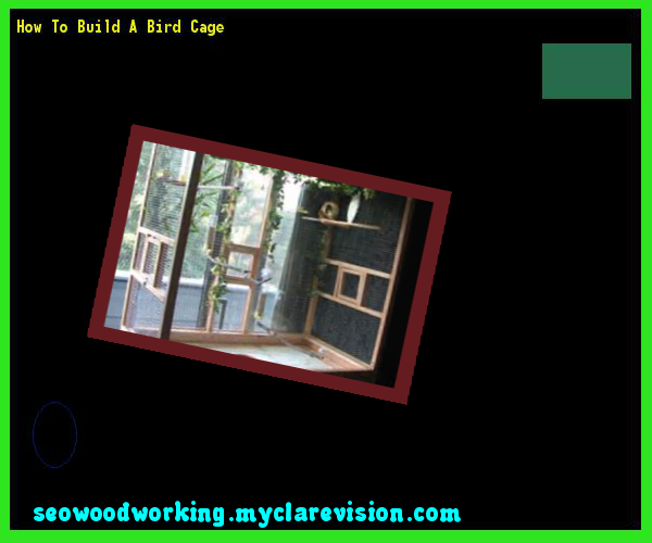 How To Build A Bird Cage 103925 - Woodworking Plans and Projects!
