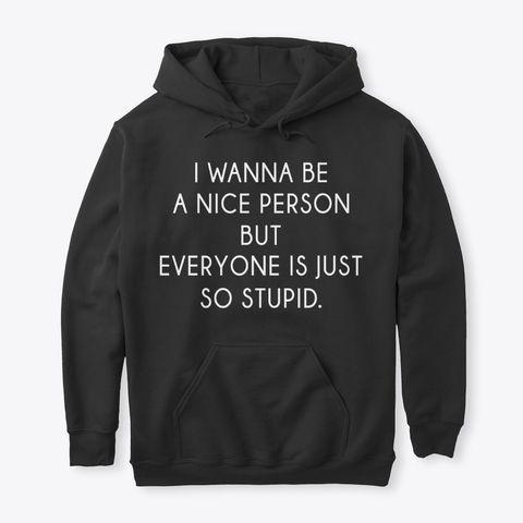 I Wanna Be A Nice Person tee, hoodie.