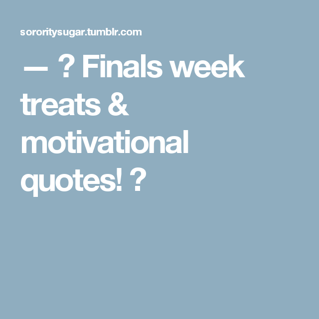 Finals Quotes Entrancing 🍬 Finals Week Treats & Motivational Quotes 🍬  Finals Week And . Decorating Inspiration