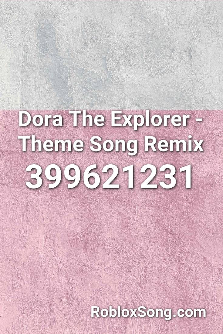 Dora The Explorer Theme Song Remix Roblox ID Roblox