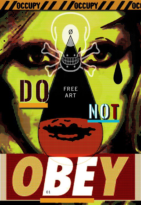 OY!    _    BE    _    Do Not OBEY!    _    Do FREE ART    ...    OCCUPY    [NO]Ø    [BE]01