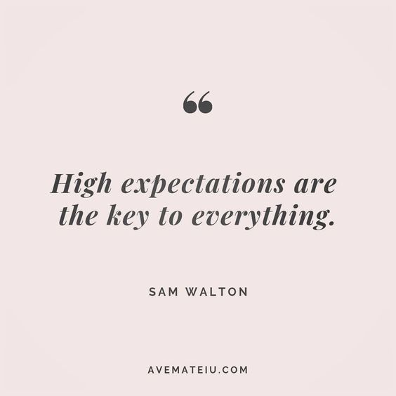 High expectations are the key to everything. Sam Walton Quote 174 - Ave Mateiu