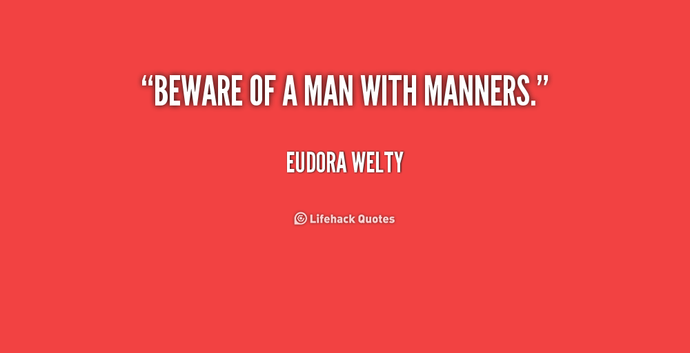 Beware of a man with manners. - Eudora Welty at Lifehack Quotes