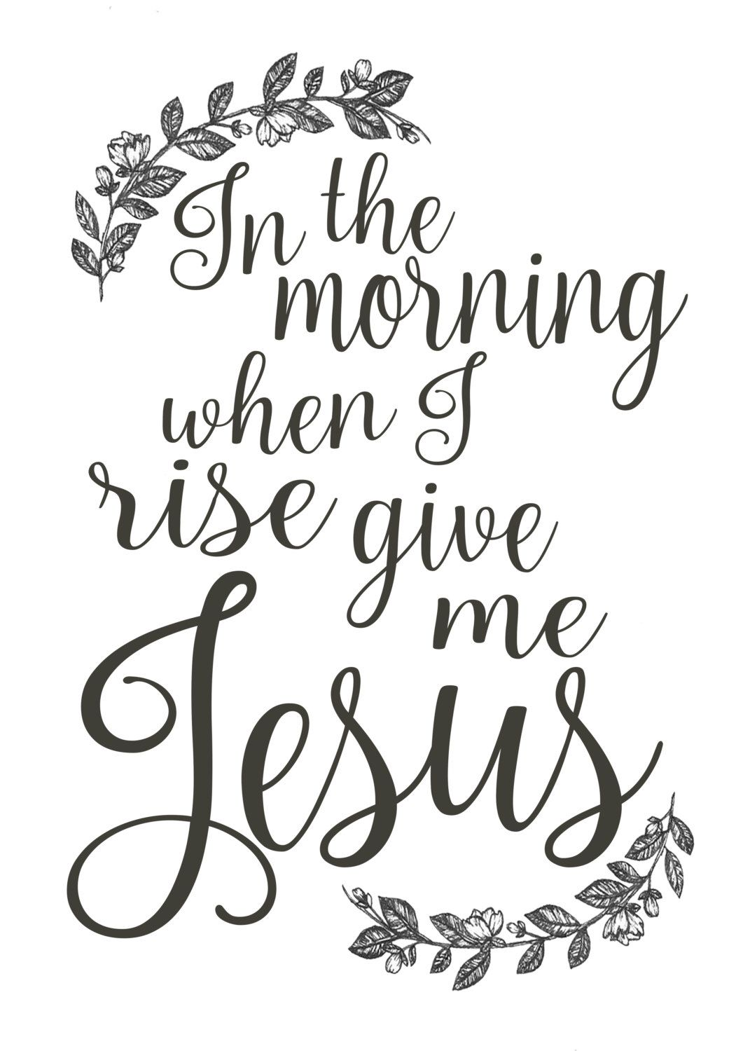 In The Morning When I Rise Give Me Jesus Printable Digital