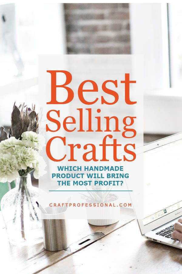 Best Selling Crafts And Most Profitable They Aren T Always The Same Profitable Crafts Crafts To Sell Professional Crafts