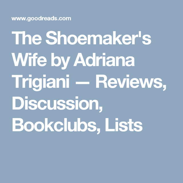 The Shoemakers Wife By Adriana Trigiani Reviews Discussion