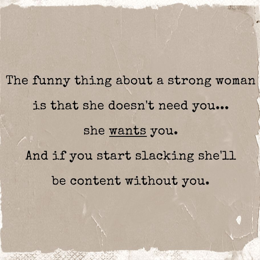 The Funny Thing About A Strong Woman Is That She Doesnt Need You