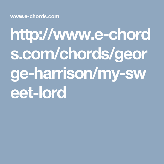 Httpe Chordschordsgeorge Harrisonmy Sweet Lord Tunes