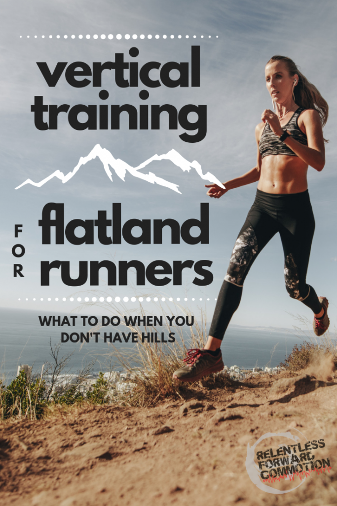 Vertical Training for Flatland Runners: What to Do When You Don't Have Hills - RELENTLESS FORWARD COMMOTION